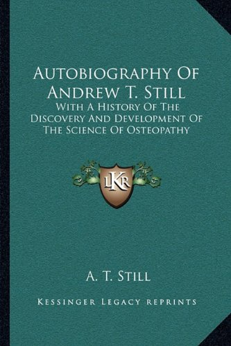 9781163248294: Autobiography Of Andrew T. Still: With A History Of The Discovery And Development Of The Science Of Osteopathy