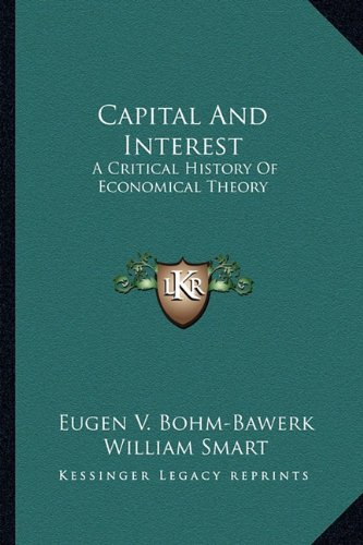 9781163248935: Capital And Interest: A Critical History Of Economical Theory