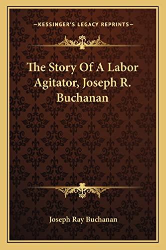 9781163248980: The Story Of A Labor Agitator, Joseph R. Buchanan