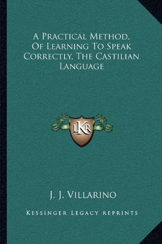 9781163249703: A Practical Method, Of Learning To Speak Correctly, The Castilian Language