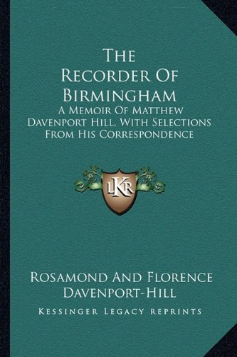 9781163250648: The Recorder Of Birmingham: A Memoir Of Matthew Davenport Hill, With Selections From His Correspondence