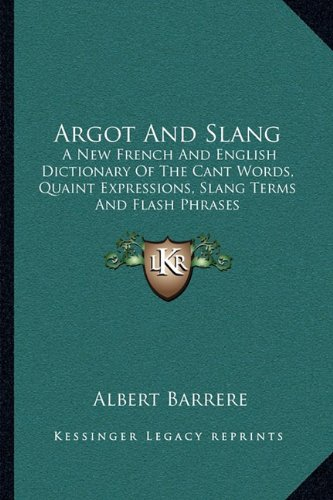 9781163250846: Argot And Slang: A New French And English Dictionary Of The Cant Words, Quaint Expressions, Slang Terms And Flash Phrases