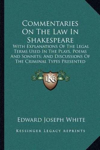 9781163250891: Commentaries On The Law In Shakespeare: With Explanations Of The Legal Terms Used In The Plays, Poems And Sonnets; And Discussions Of The Criminal Types Presented