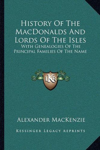 9781163251126: History Of The MacDonalds And Lords Of The Isles: With Genealogies Of The Principal Families Of The Name