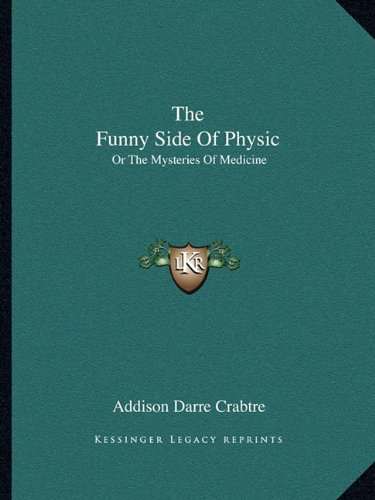 The Funny Side of Physic : Or: Addison Darre Crabtre