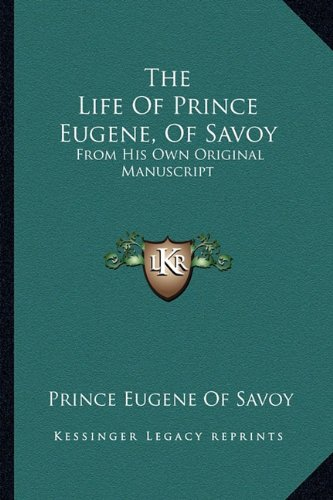 9781163255117: The Life Of Prince Eugene, Of Savoy: From His Own Original Manuscript