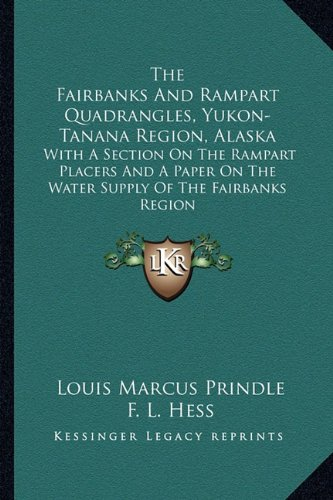 9781163256671: The Fairbanks and Rampart Quadrangles, Yukon-Tanana Region, Alaska: With a Section on the Rampart Placers and a Paper on the Water Supply of the Fairb