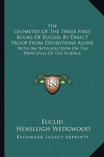 9781163256909: The Geometry Of The Three First Books Of Euclid, By Direct Proof From Definitions Alone: With An Introduction On The Principles Of The Science