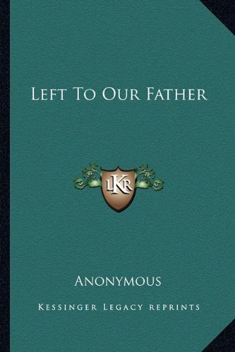 9781163257463: Left To Our Father