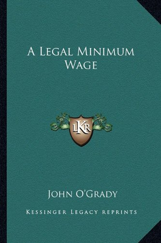 A Legal Minimum Wage (9781163259030) by John O'Grady