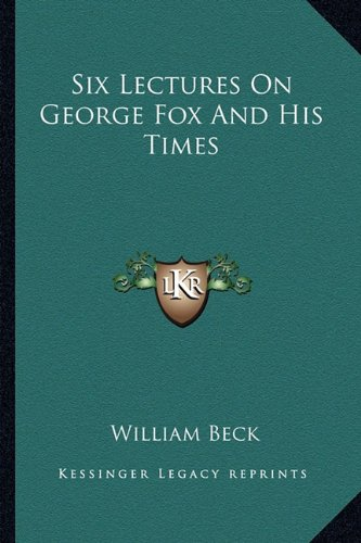 Six Lectures On George Fox And His Times (1163259373) by Beck, William