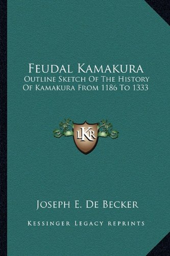 9781163260265: Feudal Kamakura: Outline Sketch Of The History Of Kamakura From 1186 To 1333