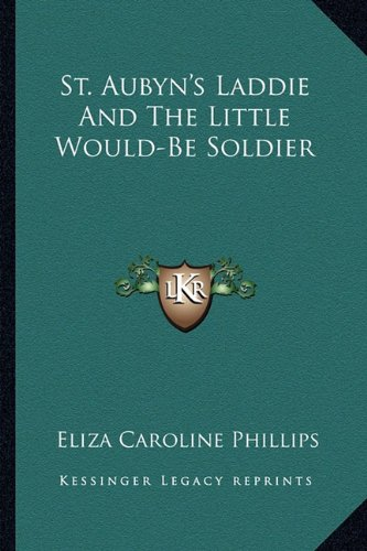 9781163261323: St. Aubyn's Laddie And The Little Would-Be Soldier