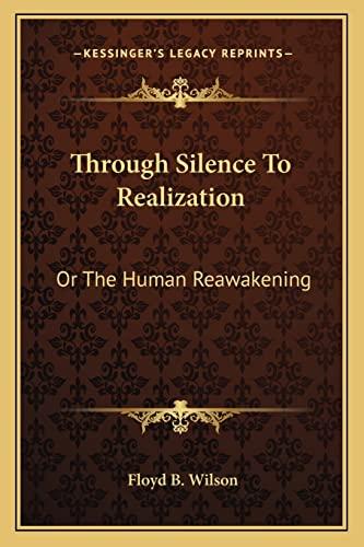 9781163263136: Through Silence To Realization: Or The Human Reawakening
