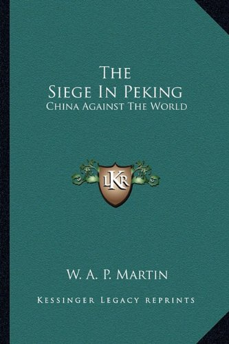 9781163266366: The Siege In Peking: China Against The World