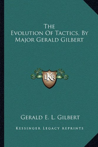 9781163268070: The Evolution Of Tactics, By Major Gerald Gilbert