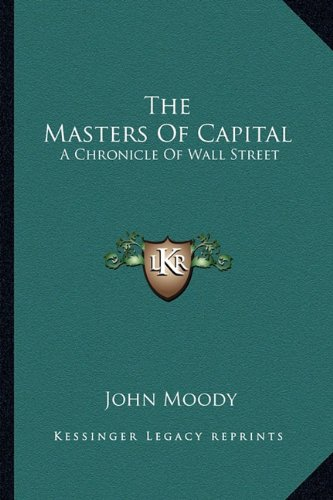 9781163268971: The Masters of Capital: A Chronicle of Wall Street