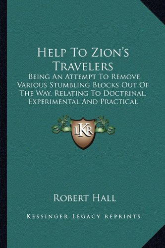 9781163270769: Help To Zion's Travelers: Being An Attempt To Remove Various Stumbling Blocks Out Of The Way, Relating To Doctrinal, Experimental And Practical Religion