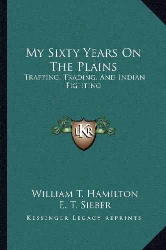 9781163271377: My Sixty Years On The Plains: Trapping, Trading, And Indian Fighting