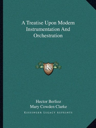 9781163271469: A Treatise Upon Modern Instrumentation And Orchestration