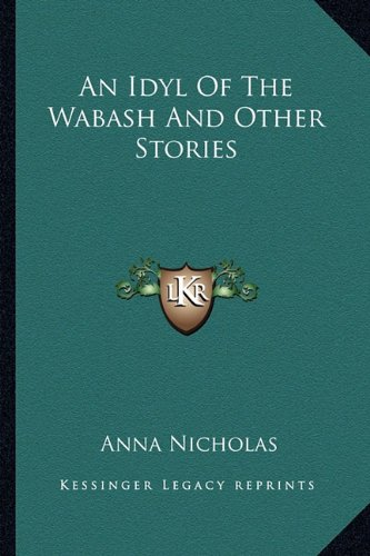 9781163271872: An Idyl Of The Wabash And Other Stories