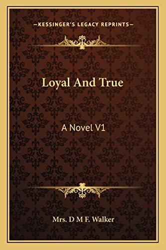 9781163272176: Loyal And True: A Novel V1
