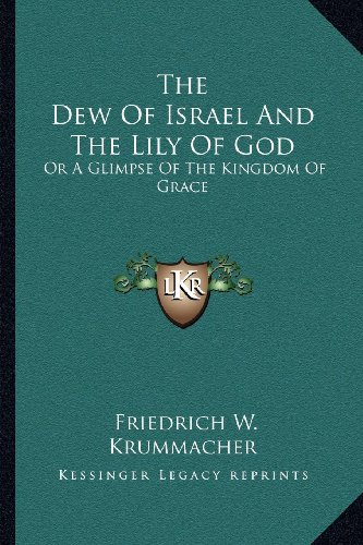 9781163272459: The Dew of Israel and the Lily of God: Or a Glimpse of the Kingdom of Grace