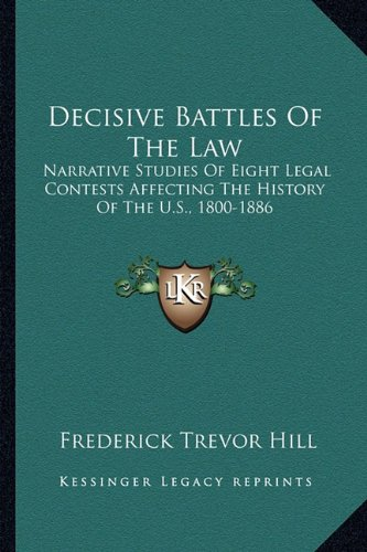 9781163274217: Decisive Battles Of The Law: Narrative Studies Of Eight Legal Contests Affecting The History Of The U.S., 1800-1886