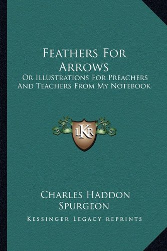 9781163274736: Feathers For Arrows: Or Illustrations For Preachers And Teachers From My Notebook