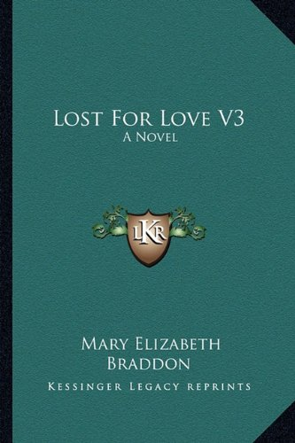 Lost For Love V3: A Novel (9781163277263) by Mary Elizabeth Braddon