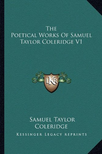 The Poetical Works Of Samuel Taylor Coleridge V1 (9781163277492) by Samuel Taylor Coleridge