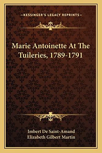 9781163277799: Marie Antoinette At The Tuileries, 1789-1791