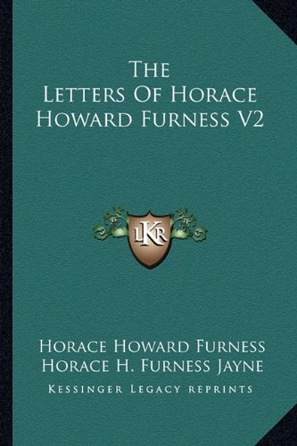 9781163279366: The Letters Of Horace Howard Furness V2
