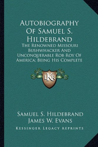 9781163279496: Autobiography of Samuel S. Hildebrand: The Renowned Missouri Bushwhacker and Unconquerable Rob Roy of America; Being His Complete Confession