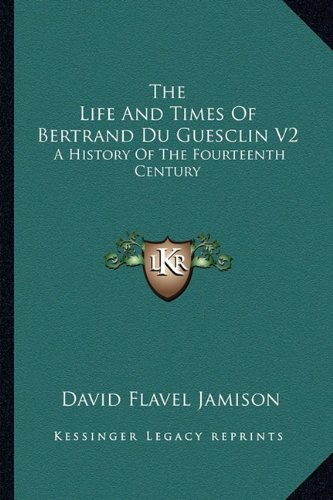 9781163280805: The Life And Times Of Bertrand Du Guesclin V2: A History Of The Fourteenth Century