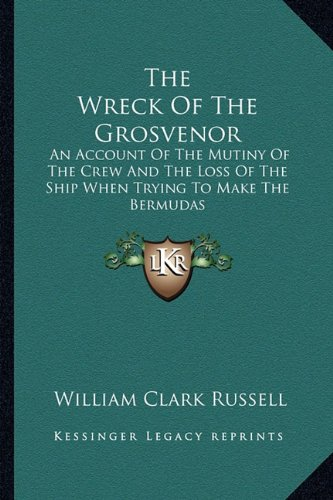 9781163284261: The Wreck Of The Grosvenor: An Account Of The Mutiny Of The Crew And The Loss Of The Ship When Trying To Make The Bermudas