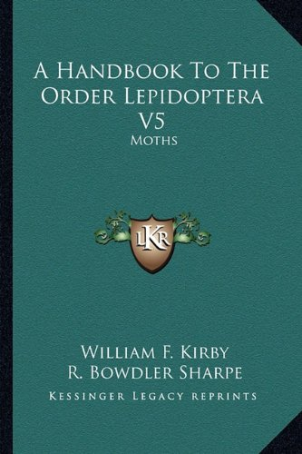 9781163284551: A Handbook To The Order Lepidoptera V5: Moths