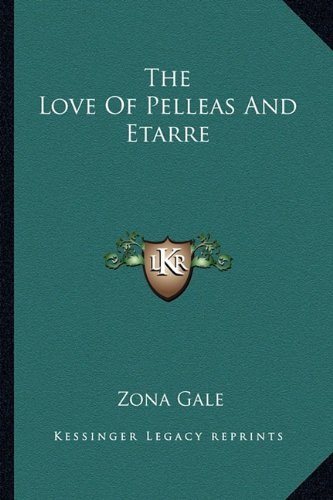 The Love Of Pelleas And Etarre (1163286435) by Zona Gale