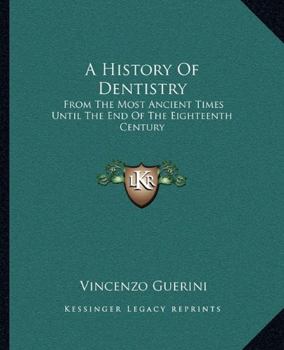 9781163286449: A History Of Dentistry: From The Most Ancient Times Until The End Of The Eighteenth Century