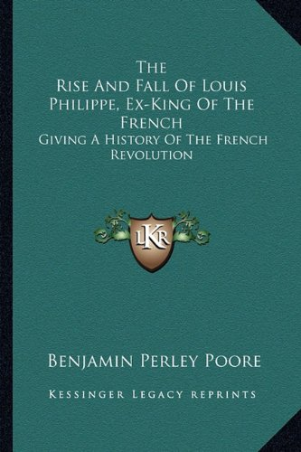 9781163286722: The Rise And Fall Of Louis Philippe, Ex-King Of The French: Giving A History Of The French Revolution
