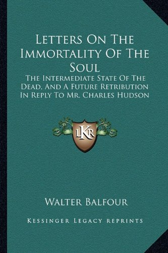 9781163288016: Letters On The Immortality Of The Soul: The Intermediate State Of The Dead, And A Future Retribution In Reply To Mr. Charles Hudson