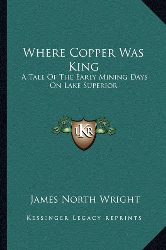 9781163288481: Where Copper Was King: A Tale Of The Early Mining Days On Lake Superior