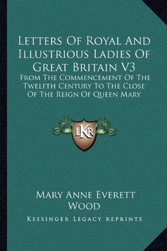 9781163288573: Letters Of Royal And Illustrious Ladies Of Great Britain V3: From The Commencement Of The Twelfth Century To The Close Of The Reign Of Queen Mary