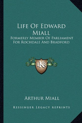 9781163292464: Life Of Edward Miall: Formerly Member Of Parliament For Rochdale And Bradford