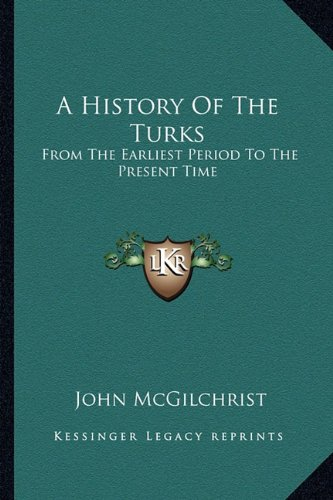 9781163293881: A History of the Turks: From the Earliest Period to the Present Time