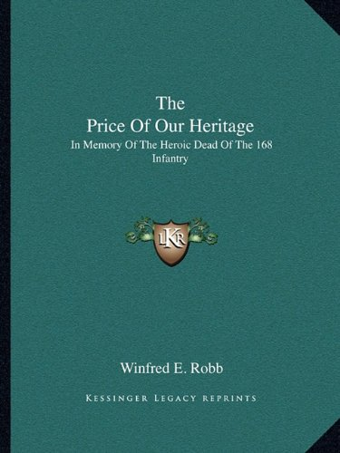 9781163296530: The Price Of Our Heritage: In Memory Of The Heroic Dead Of The 168 Infantry