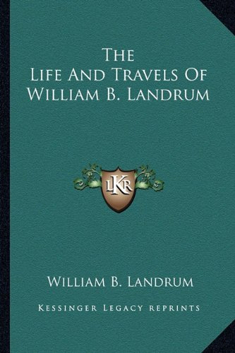 9781163297537: The Life And Travels Of William B. Landrum