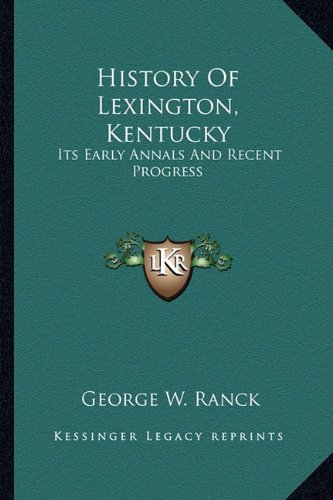 9781163298039: History Of Lexington, Kentucky: Its Early Annals And Recent Progress