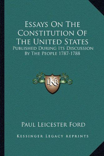 9781163298114: Essays On The Constitution Of The United States: Published During Its Discussion By The People 1787-1788