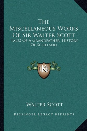 9781163298879: The Miscellaneous Works of Sir Walter Scott: Tales of a Grandfather, History of Scotland